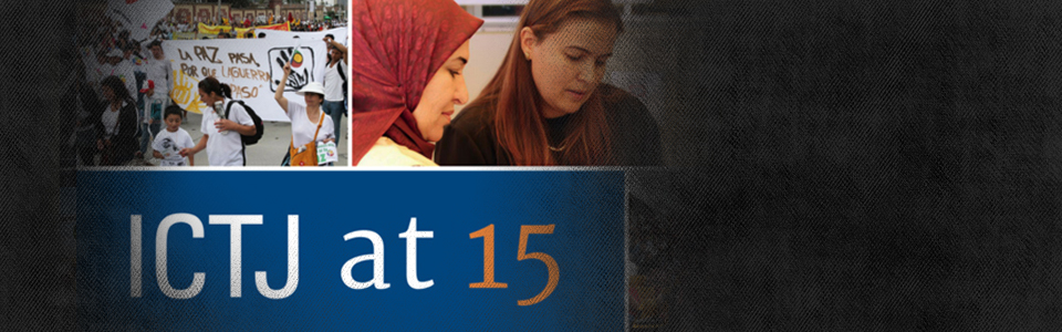 ICTJ at 15: What We Do and Why We Do It